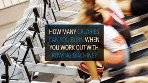 Calories you burn with Rowing Machine