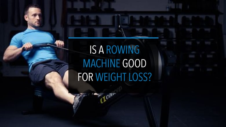 Is A Rowing Machine Good for Weight Loss1