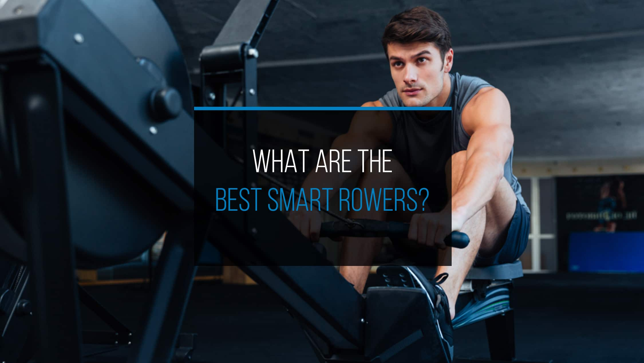What Are The Best Smart Rowers