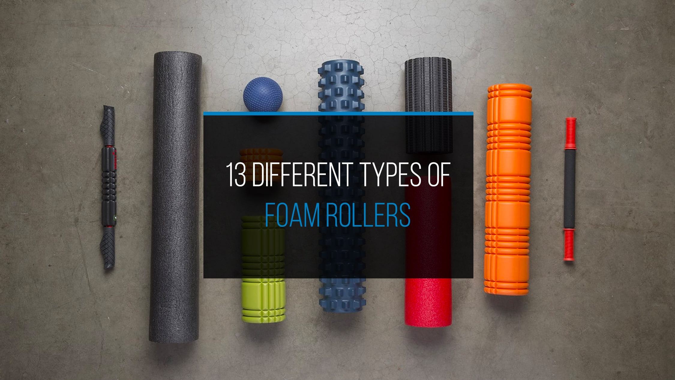 13 Different Types of Foam Rollers