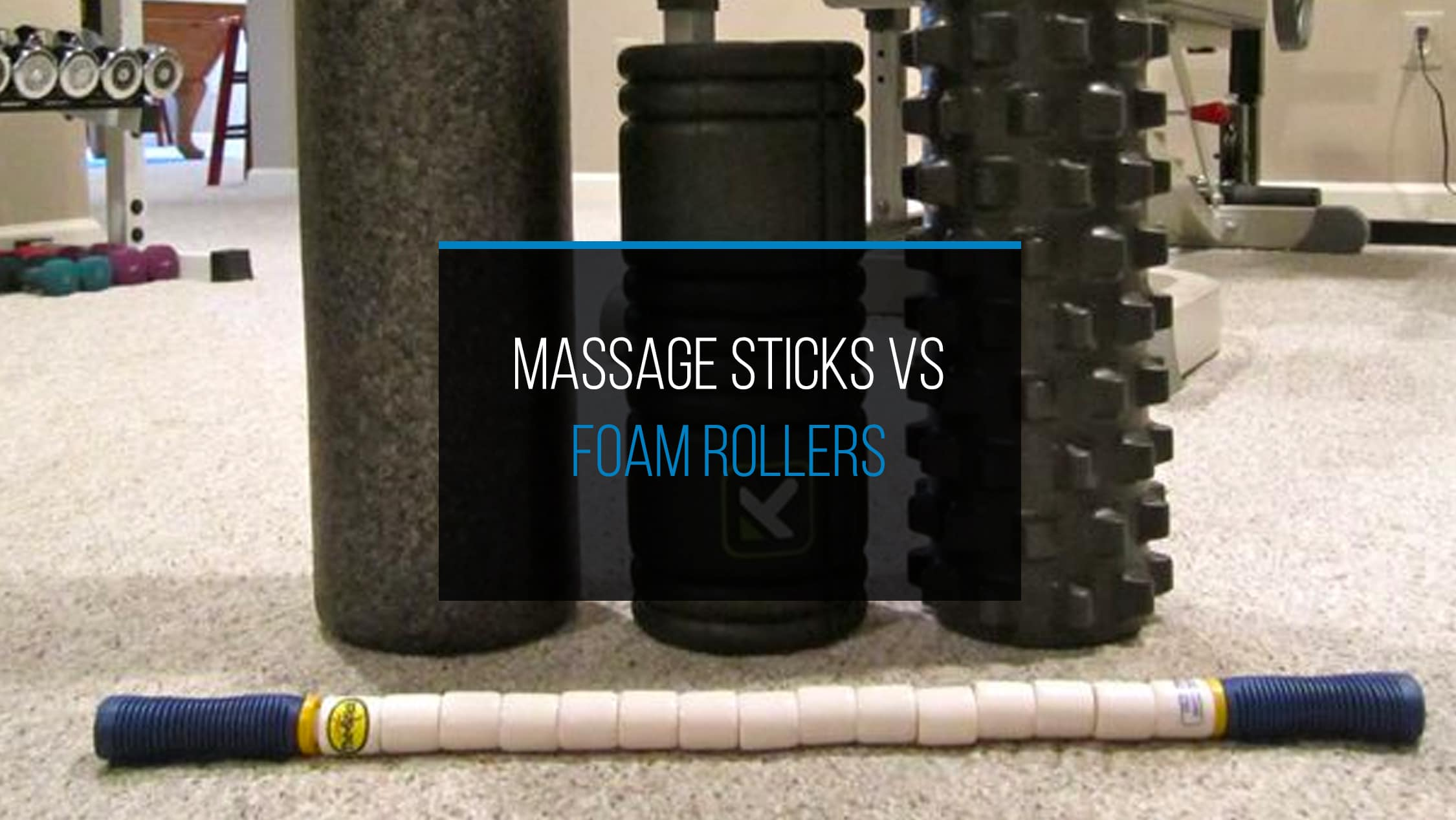 Massage Sticks vs Foam Roller