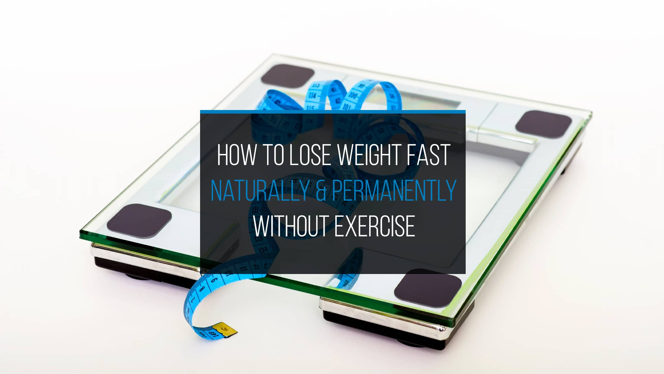 How to Lose Weight Fast Naturally & Permanently Without Exercise