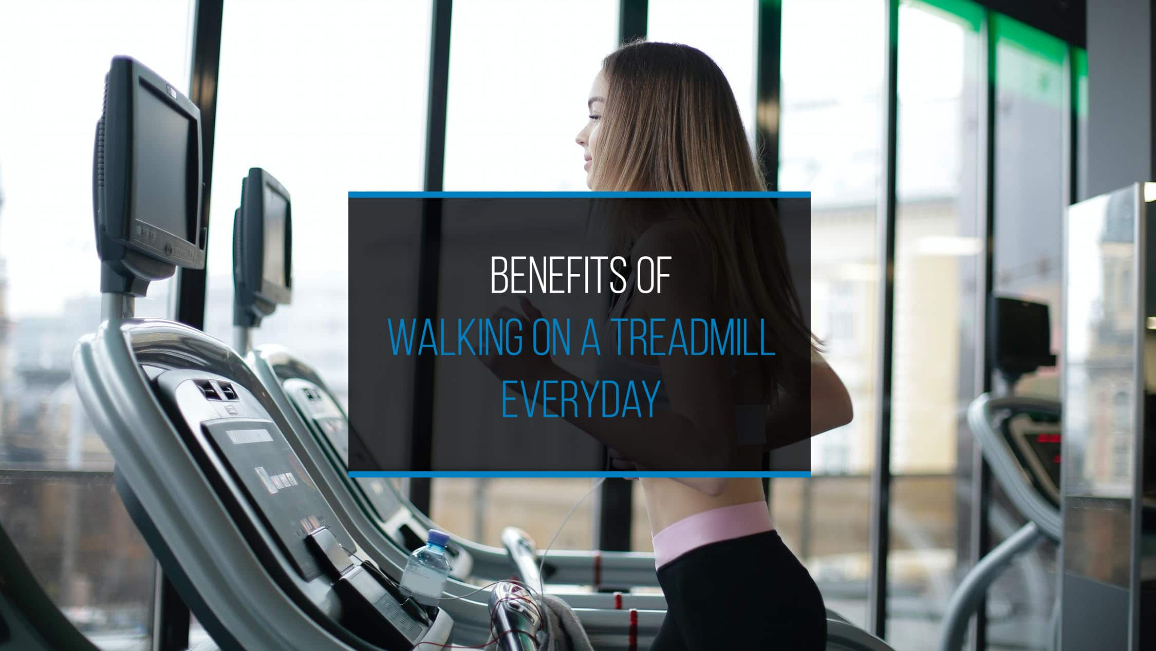 Benefits of walking on a treadmill everyday
