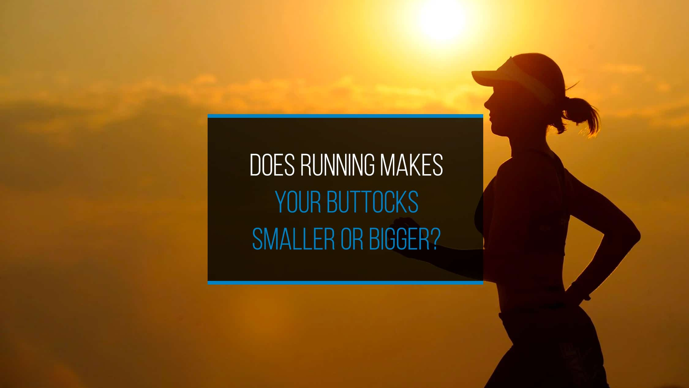 Does Running Make Your Buttocks Bigger or Smaller?