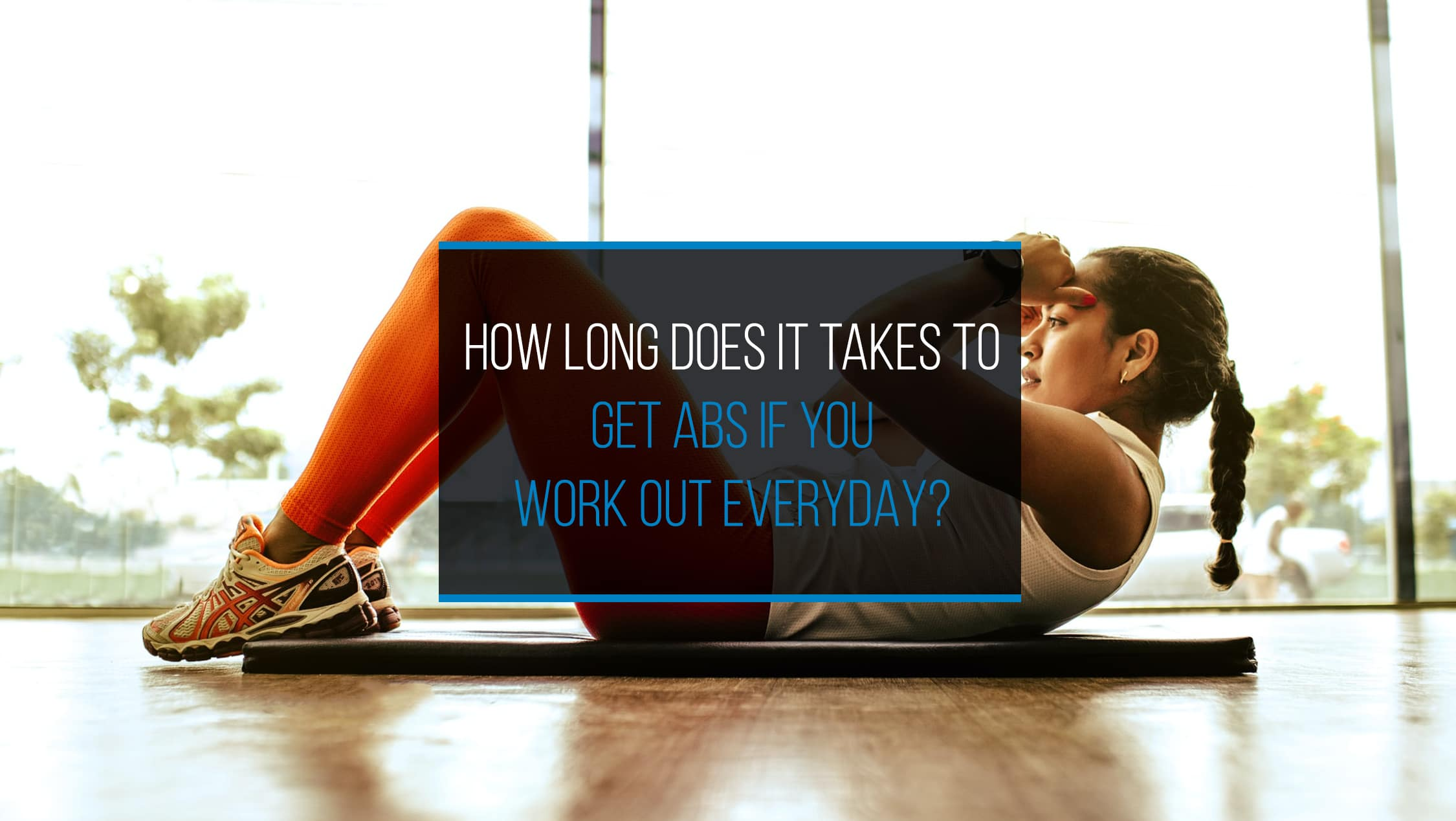 How Long Does It Take to Get Abs If You Work Out Everyday