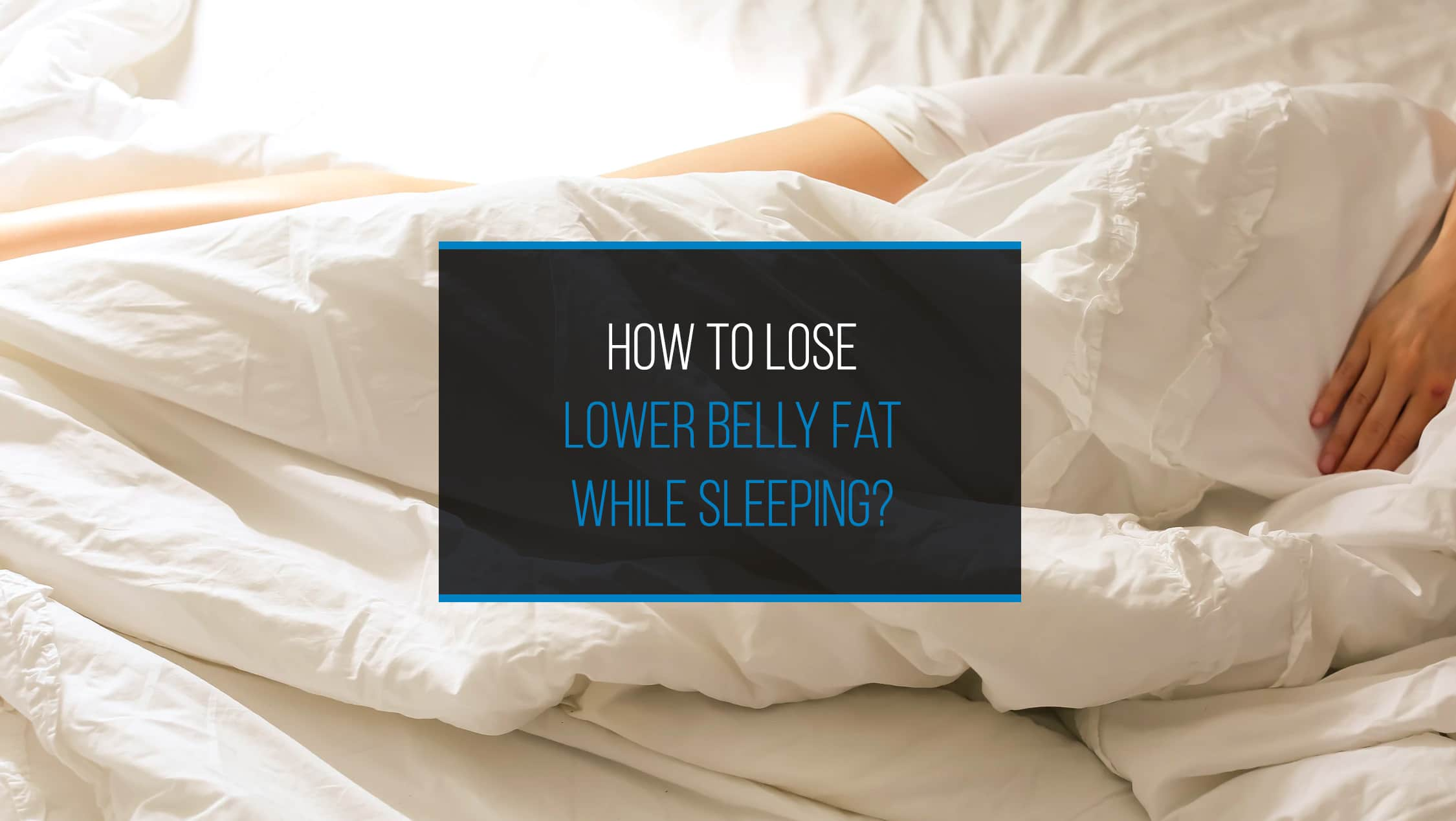 How to lose lower belly fat while sleeping