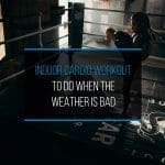 Indoor Cardio Workout To Do When The Weather Is Bad