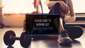 A Basic Guide to Working Out and Why It Matters - WP