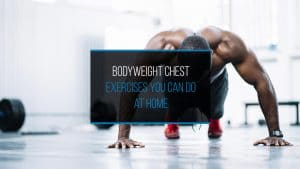 Bodyweight Chest Exercises You Can Do At Home - WP