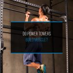 Do Power Towers Build Muscle - WP
