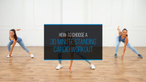 HOW TO CHOOSE A 30 MINUTE STANDING CARDIO WORKOUT - WP