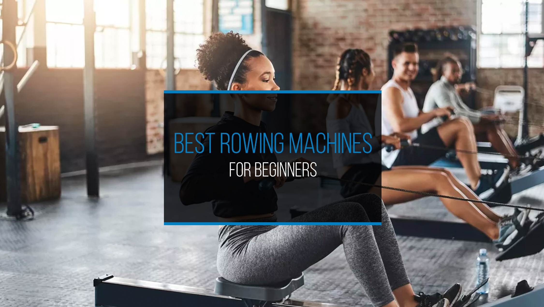 Best Rowing Machines For Beginners - WP