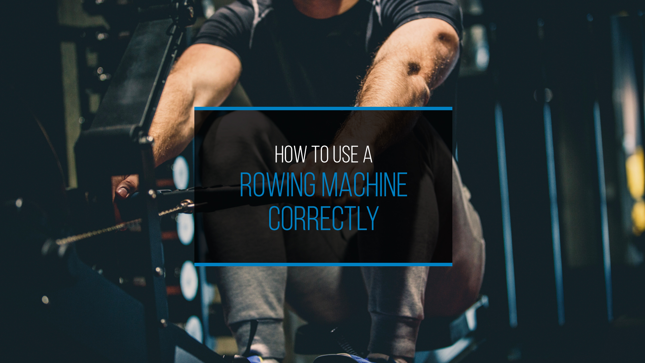 How to Use a Rowing Machine Correctly - WP